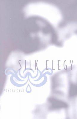 Silk Elegy by Sondra Gash