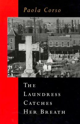 The Laundress Catches Her Breath by Paola Corso