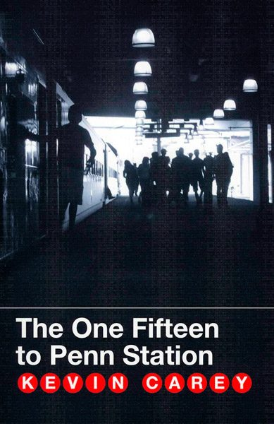 The One Fifteen to Penn Station by Kevin Carey