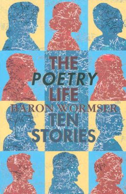 The Poetry Life Ten Stories by Baron Wormser