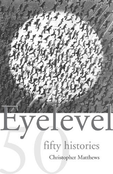 Eyelevel: Fifty Histories by Christopher Matthews