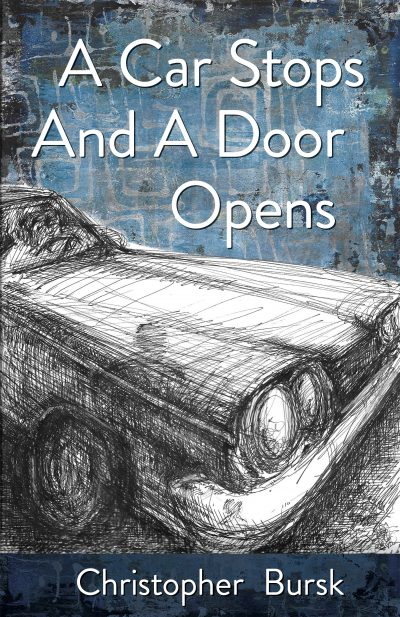 A Car Stops and A Door Opens book cover by Christopher Bursk