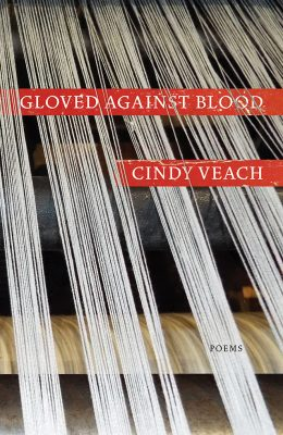 Gloved Against Blood Cindy Veach poetry book