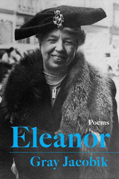 Eleanor, by Gray Jacobik