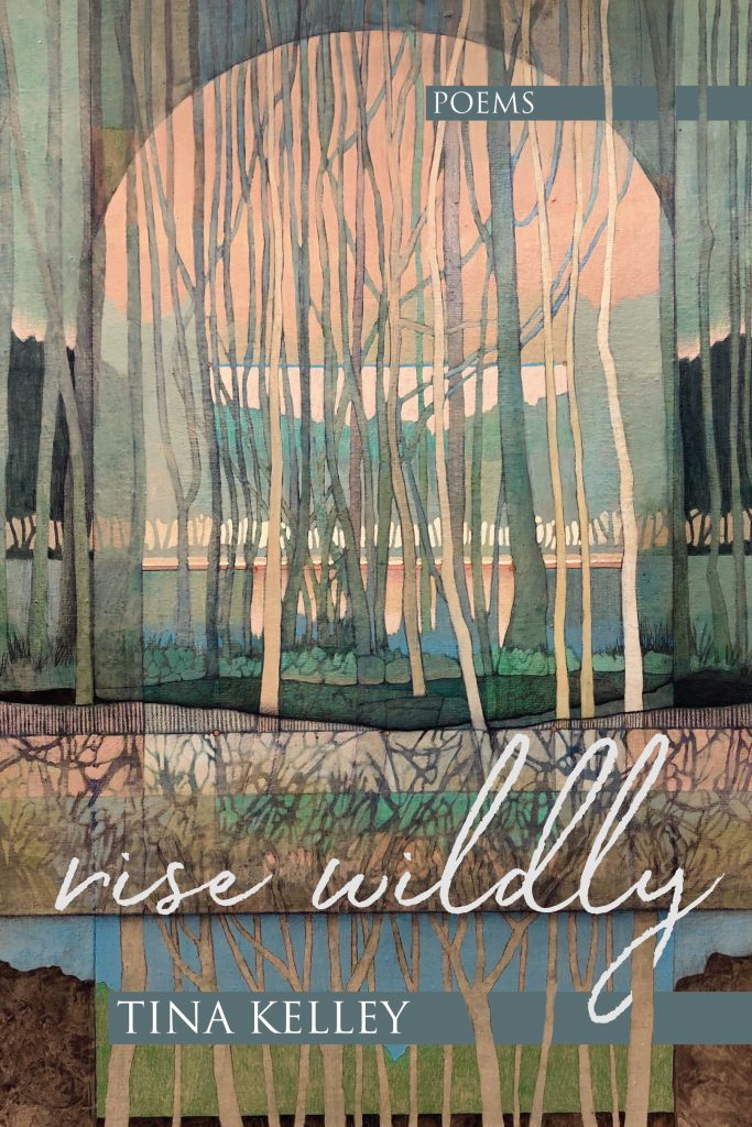 Rise Wildly. Poems by Tina Kelley
