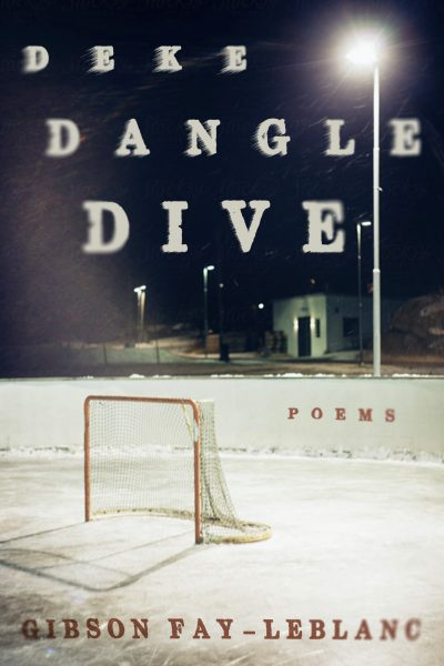Cover Image for Deke Dangle Dive, a collection of poems by Gibson Fay-LeBlanc. The image features a night scene of an empty outdoor ice hockey rink with the goal in frame and blustery winter wind illuminated by a streetlight.